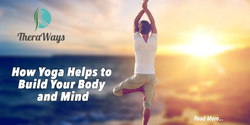 How Yoga Helps to Build Your Body and Mind